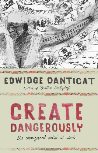 Create Dangerously: The Immigrant Artist at Work (The...