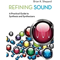 Refining Sound: A Practical Guide To Synthesis And