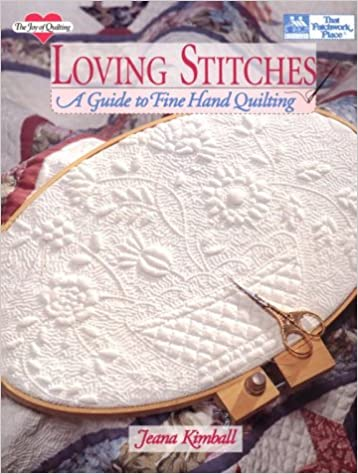 Loving Stitches A Guide To Fine Hand Quilting Joy Of Quilting