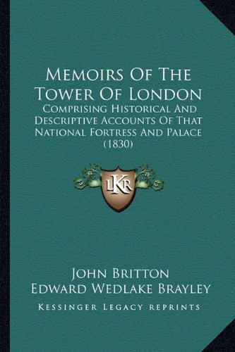 Memoirs Of The Tower Of London: Comprising Historical And Descriptive Accounts Of That National Fortress And Palace (1830) Text fb2 ebook