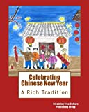 img - for Celebrating Chinese New Year: A Rich Tradition (Chinese Culture Education Series) (Volume 1) book / textbook / text book