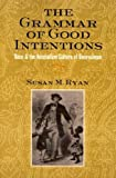 Grammar of Good Intentions, Susan M. Ryan, 0801489857