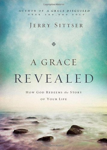 A Grace Revealed: How God Redeems the Story of Your Life by Jerry L. Sittser (2012-10-13)