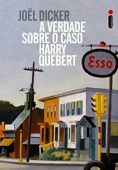 A verdade sobre o caso Harry Quebert por [Dicker, Joël]