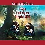 The Spy Catchers of Maple Hill | Megan Frazer Blakemore
