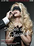 50 shades of chocolate: A sexylicious book of delicious chocolate recipes with handy hints on how to enjoy them in the bedroom!