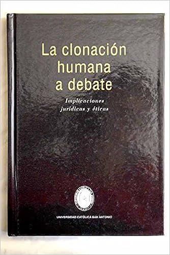La clonación humana a debate : implicaciones jurídicas y éticas ...