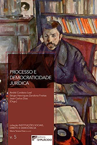 Processo e Democraticidade Jurídica (Volume 5)