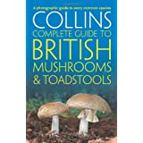 Collins Complete British Mushrooms and Toadstools: The essential photograph guide to Britain's fungi (Collins Complete Guides)by Paul Sterry