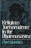 img - for Religious Jurisprudence in the Dharma s Astra by Ariel Glucklich (1988-07-01) book / textbook / text book