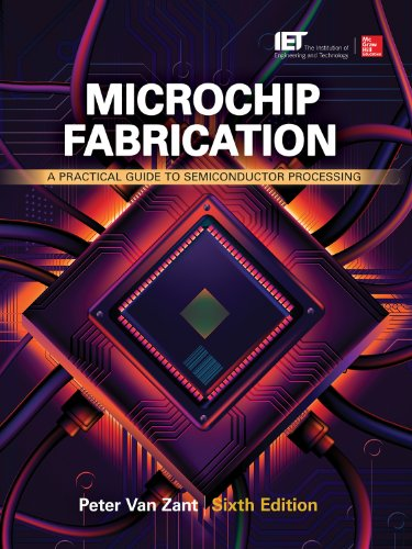 Microchip Fabrication: A Practical Guide to Semiconductor Processing, Sixth Edition: A Practical Guide to Semiconductor Processing