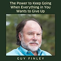 The Power to Keep Going When Everything in You Wants to Give Up!