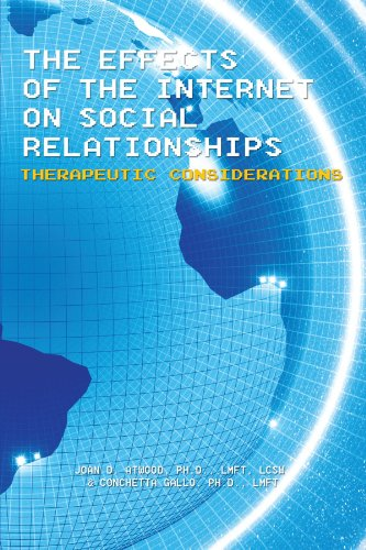 The Effects Of The Internet On Social Relationships: Therapeutic Considerations