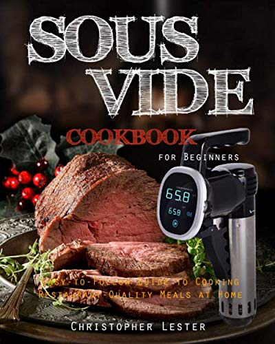 Sous Vide Cookbook for Beginners: Easy-to-Follow Guide to Cooking Restaurant-Quality Meals at Home by Independently published