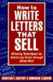 How to Write Letters That Sell: Winning Techniques for Achieving Sales through Direct Mail