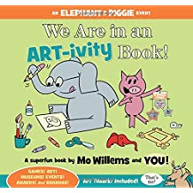 We Are in an ART-ivity Book! (An Elephant and Piggie Book)