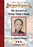 img - for The Journal of Wong Ming-Chung: A Chinese Miner, California, 1852 (My Name is America) book / textbook / text book