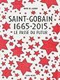 Saint-Gobain 1665-2015 : Le passé du futur
