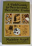 A Field Guide to Berries and Berrylike Fruits, Madeline Angell, 0672526956