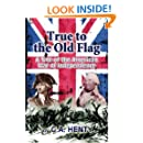 True to the Old Flag: A Tale of the American War of Independence