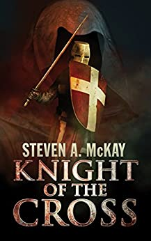 Knight of the Cross by [McKay, Steven A.]