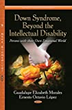 Down Syndrome, Beyond the Intellectual Disability, Guadalupe Elizabeth Morales and Ernesto Octavio Lopez, 1626184674