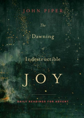 The Dawning of Indestructible Joy: Daily Readings for Advent