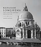 Baldassare Longhena and Venetian Baroque Architecture, Hopkins, Andrew, 0300181094