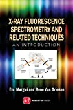 X-Ray Fluorescence Spectrometry : An Introduction, Margui, Eva and Van Grieken, Rene, 160650391X