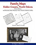 Family Maps of Kidder County, North Dakota, Deluxe Edition : With Homesteads, Roads, Waterways, Towns, Cemeteries, Railroads, and More, Boyd, Gregory A., 1420310968