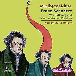 Franz Schubert: Vom Erlkönig und von launischen Forellen (Musikgeschichten)