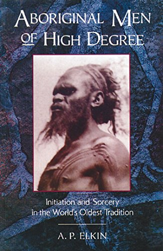 Aboriginal Men of High Degree: Initiation and Sorcery in the World's Oldest Tradition