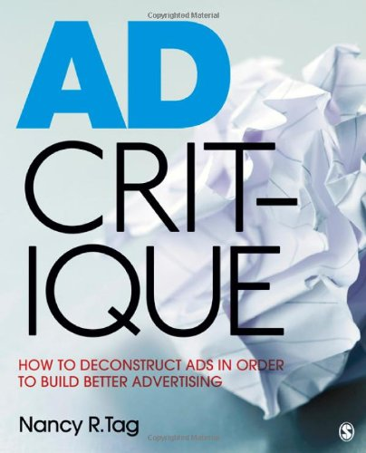 Ad Critique: How to Deconstruct Ads in Order to Build Better Advertising by SAGE Publications, Inc