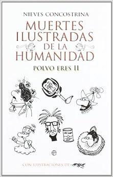 Muertes Ilustradas De La Humanidad Ii: Polvo Eres (bolsillo (la Esfera)) por Nieves Concostrina Villareal epub