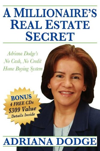 A Millionaire's Real Estate Secret: Adriana Dodge's No Cash No Credit Home Buying System pdf epub