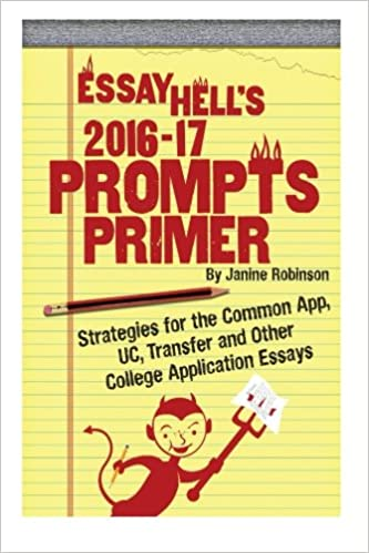 Essay Hells Prompts Primer 2016 17 Strategies For The Common App UC Transfer And Other College Application Essays 3rd Edition