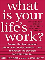 What is Your Life's Work?: Answer the BIG Question About What Really Matters.and Reawaken the Passion for What You Do