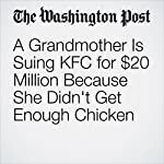 A Grandmother Is Suing KFC for $20 Million Because She Didn't Get Enough Chicken | Gene Marks