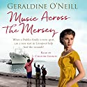 Music Across the Mersey Audiobook by Geraldine O'Neill Narrated by Caroline Lennon