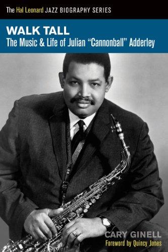 "Walk Tall: The Music and Life of Julian ""Cannonball"" Adderley (Hal Leonard Jazz Biographies)"