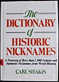 The Dictionary of Historic Nicknames: A Treasury of More Than 7,500 Famous and Infamous Nicknames from World History