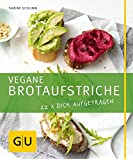 Vegane Brotaufstriche: 22 x dick aufgetragen (GU Just Cooking)