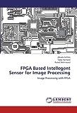 img - for FPGA Based Intellegent Sensor for Image Processing: Image Processing with FPGA book / textbook / text book