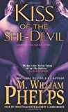 Kiss of the She-Devil by M. William Phelps (2013-03-05)