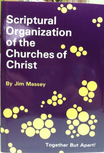 Scriptural Organization of the Churches of Christ: Together But (Scriptural Lessons)