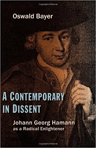 A Contemporary in Dissent: Johann Georg Hamann as Radical Enlightener by Oswald Bayer (2012-03-26)
