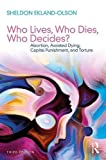 img - for Who Lives, Who Dies, Who Decides?: Abortion, Assisted Dying, Capital Punishment, and Torture (Sociology Re-Wired) book / textbook / text book