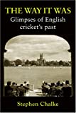 The Way it Was: Glimpses of English Cricket's Past