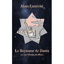 Le Royaume de Dania ou l'histoire du Blues (French Edition)