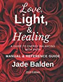 Love, Light, & Healing: A Guide to Energy Balancing with Faith Manual And Reference Guide